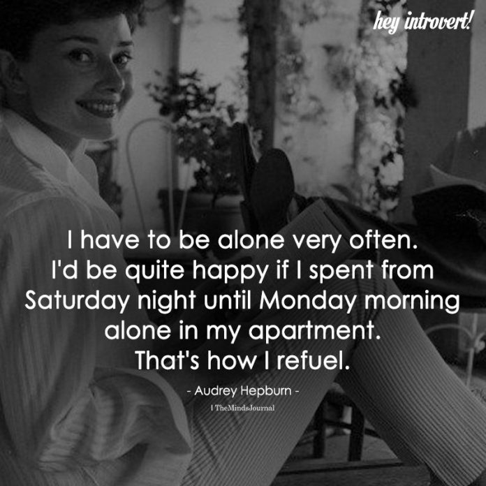 I Have To Be Alone Very Often