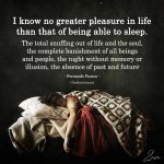 I Know No Greater Pleasure In Life Than That Of Being Able To Sleep