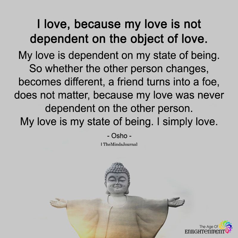 I Love, Because my Love Is Not Dependent On The Object Of Love