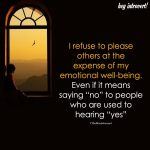 I Refuse To Please Others At The Expense Of My Emotional Well-Being