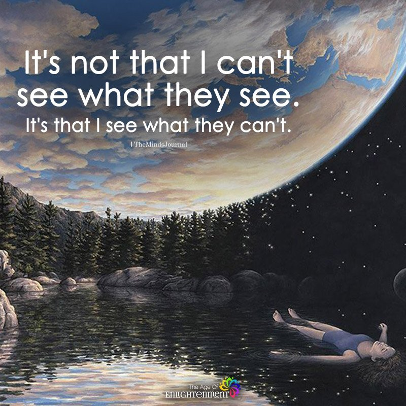 It's Not That I Can't See What They See