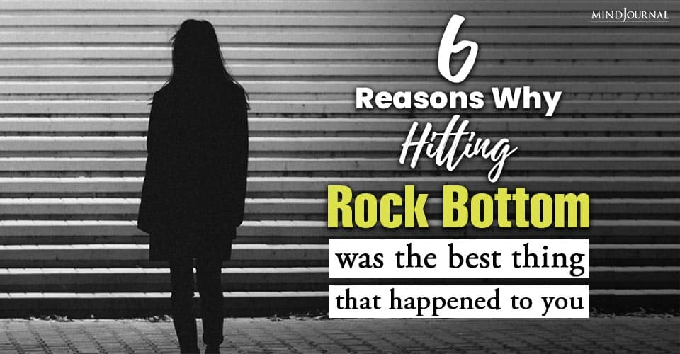 Reasons Why Hitting Rock Bottom Was Best Thing That Happened To You