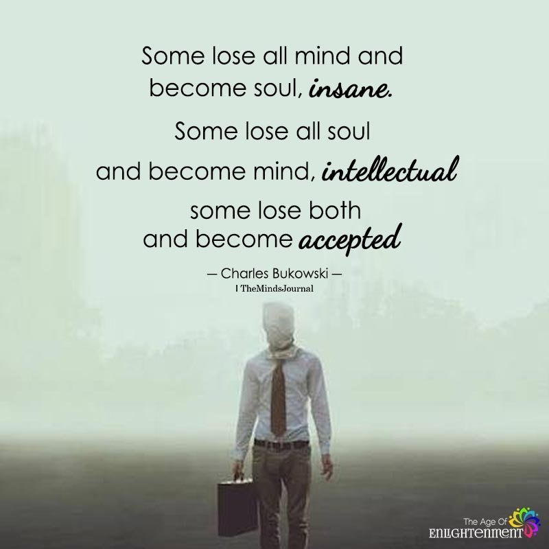 Some Lose All Mind And Become Soul, Insane