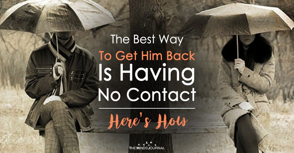 The Best Way To Get Him Back Is Having No Contact -Here's How