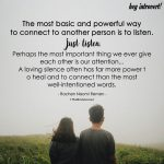 The Most Basic And Powerful Way To Connect To Another Person Is To Listen