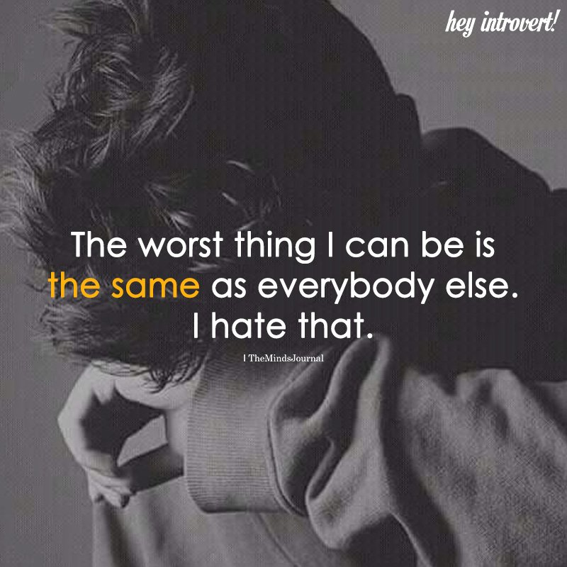 The Worst Thing I Can Be Is The Same As Everybody Else