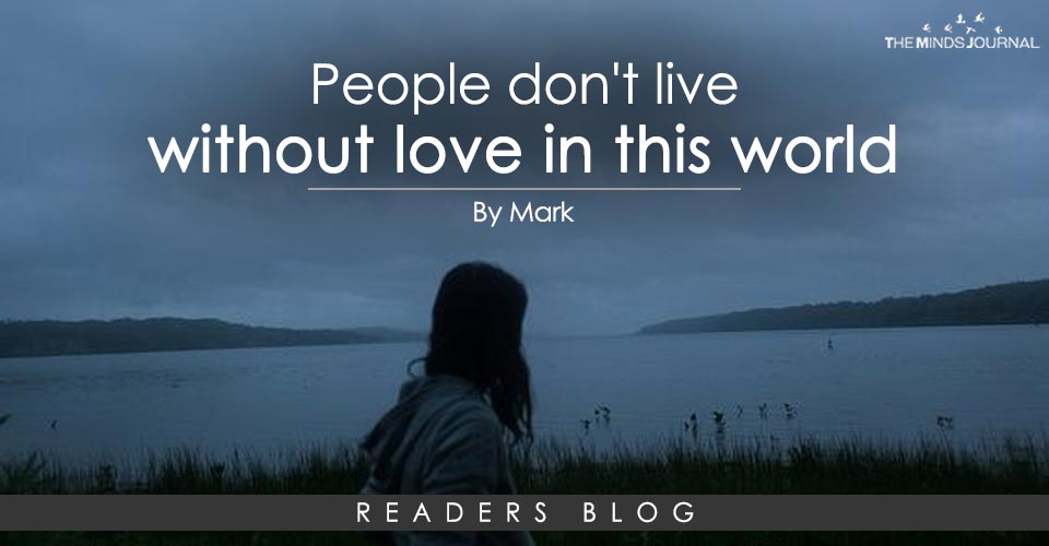 Top reasons People don't live without love in this world