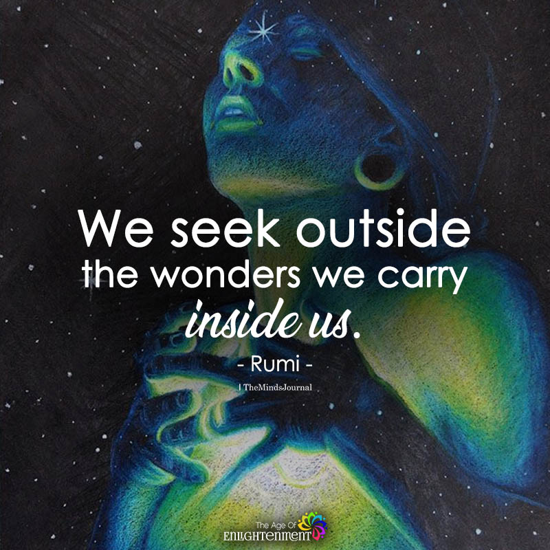 We Seek Outside The Wonders We carry inside Us