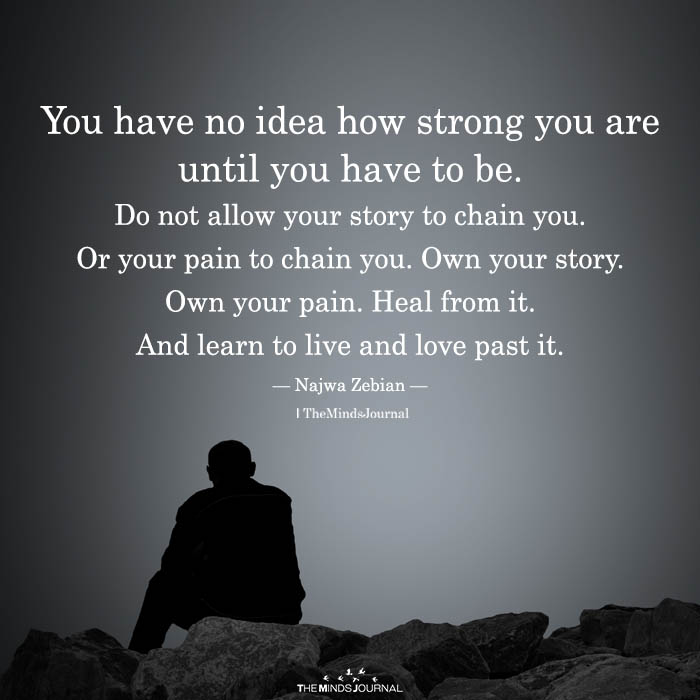 You Have No Idea How Strong You Are Until You Have To Be