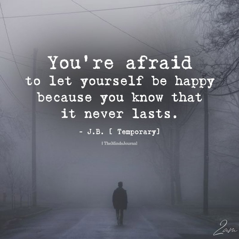 You're Afraid To Let Yourself Be Happy
