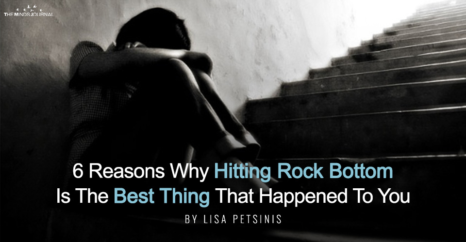 6 Reasons Why Hitting Rock Bottom Was The Best Thing That Happened To You