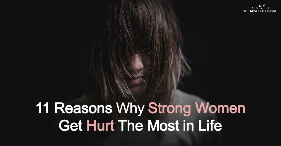 11 Reasons Why A Strong Woman Gets Hurt The Most in Life