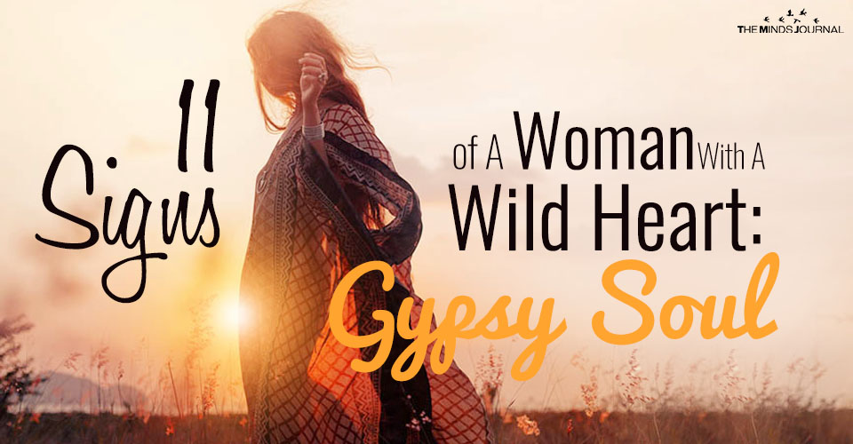 11 Signs of A Woman With A Wild Heart: Gypsy Soul