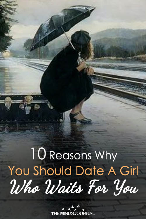 10 Reasons Why You Should Date A Girl Who Waits For You