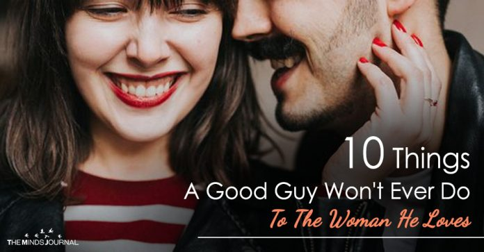 10 Things A Good Guy Won't Ever Do To The Woman He Loves