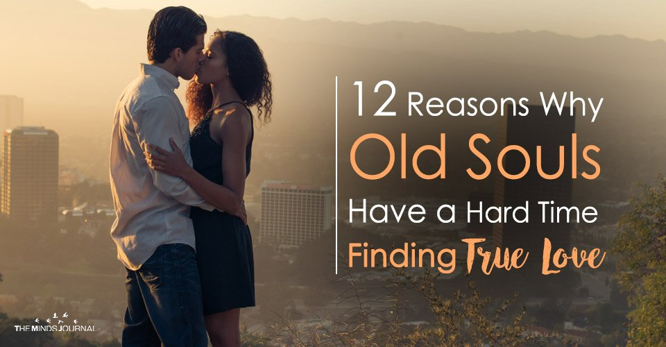 12 Reasons Why Old Souls Have a Hard Time Finding True Love