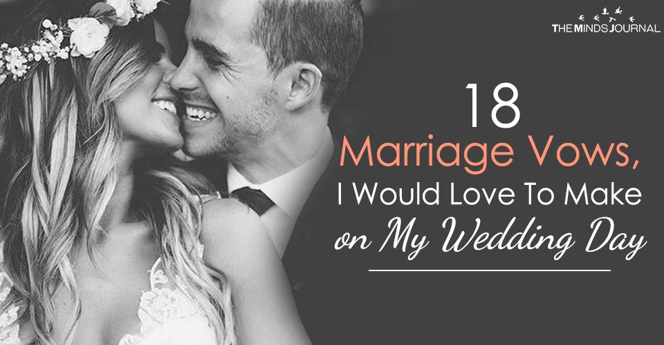 18 Marriage Vows, I Would Love To Make on My Wedding Day