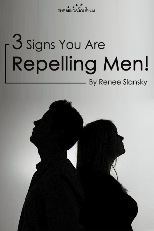 3 Signs You Are Repelling Men!