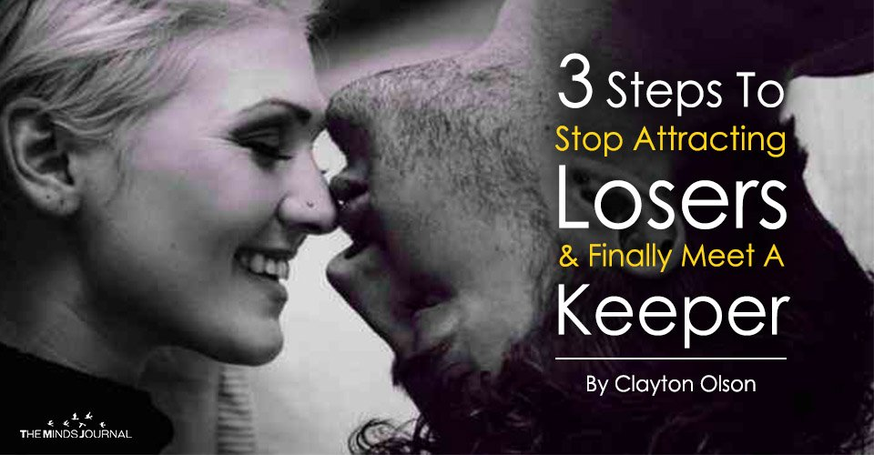 3 Steps To Stop Attracting Losers And Finally Meet A Keeper