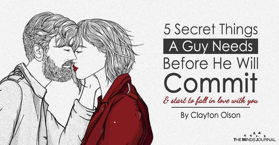 5 Secret Things A Guy Needs Before He'll Commit and start to fall in love with you
