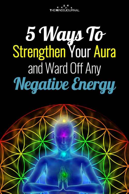 5 Ways To Strengthen Your Aura and Ward Off Any Negative Energy