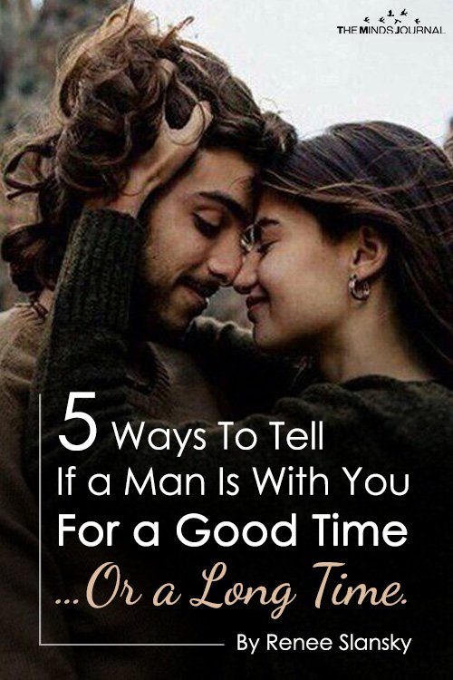 5 Ways To Tell If a Man Is In It For a Good Time …Or a Long Time.