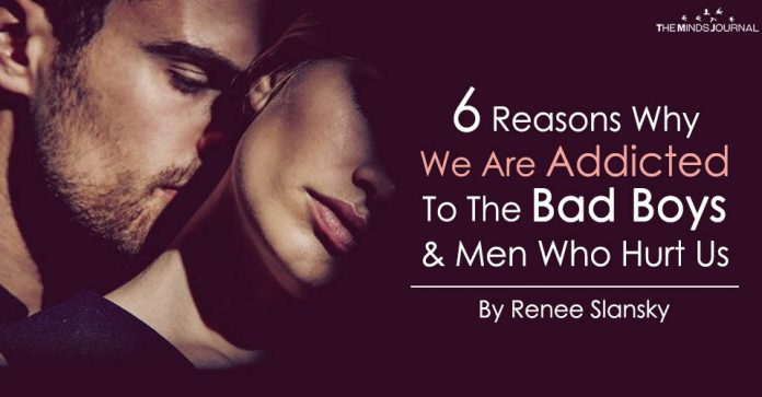 6 Reasons Why We Are Addicted To The Bad Boys And Men Who Hurt Us