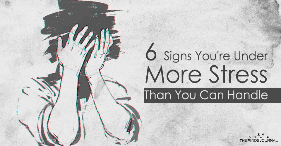 6 Signs You Are Under More Stress Than You Can Handle