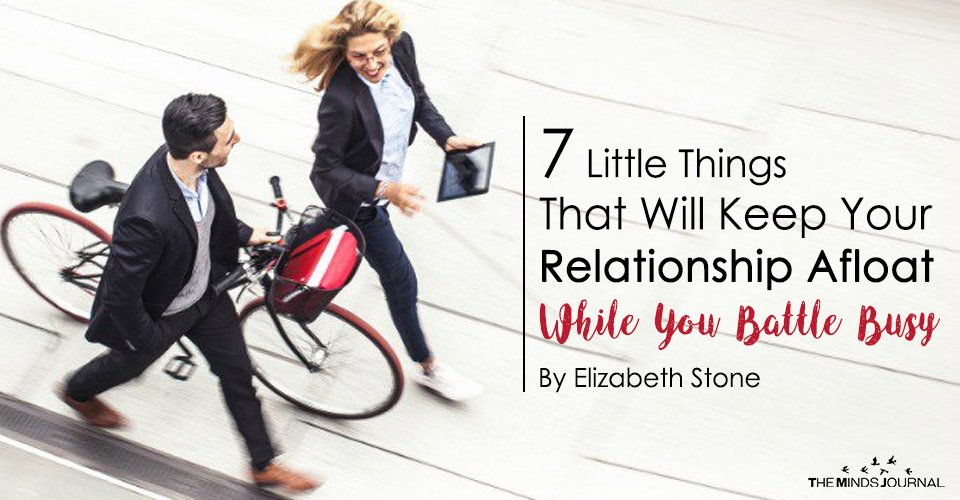 7 Little Things That Will Keep Your Relationship Afloat While You Battle Busy