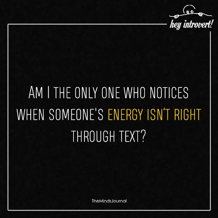 Am I The Only One Who Notices When Someone's Energy