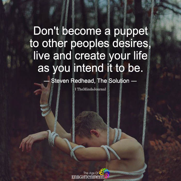 Don't Become A Puppet To Other Peoples Desires
