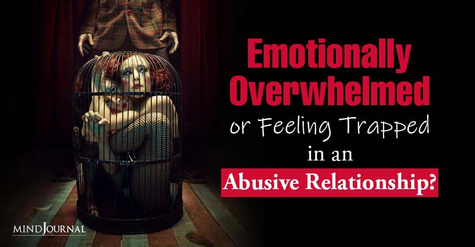 Emotionally Overwhelmed Feeling Trapped An Abusive Relationship