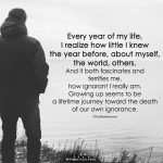 Every Year Of My life, I Realize How Little I Knew The Year Before, About Myself