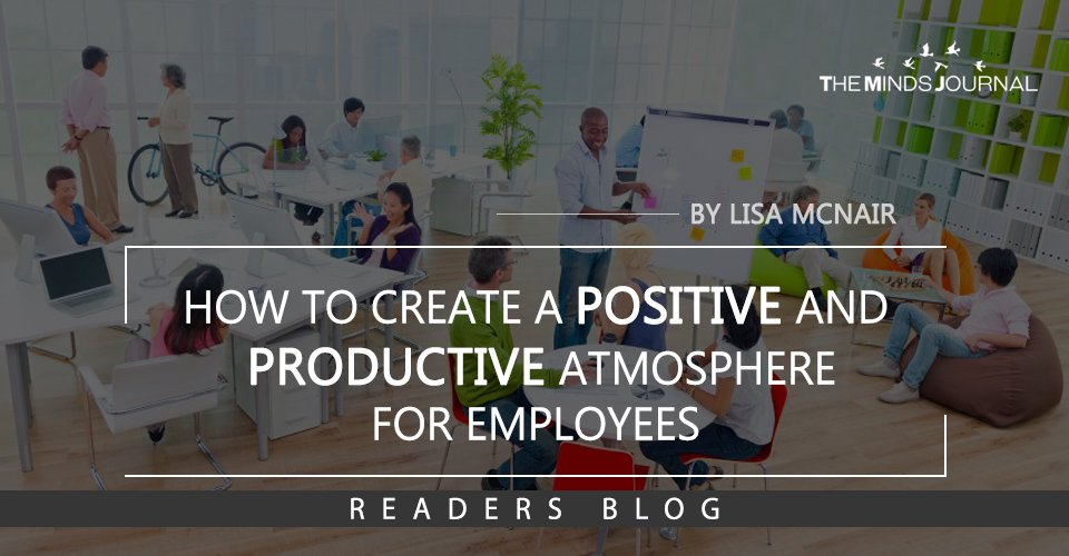 How to Create a Positive and Productive Atmosphere For Employees