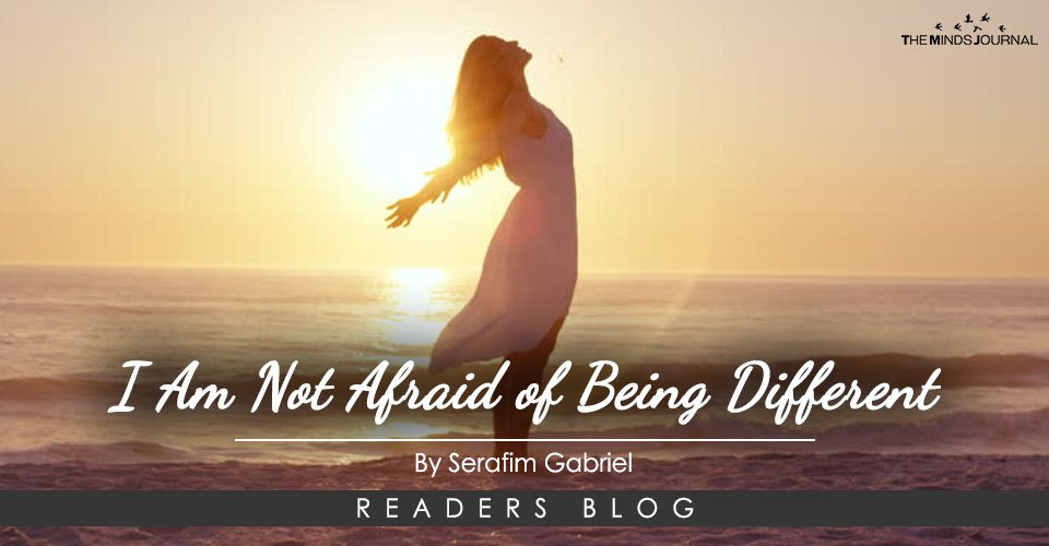 I Am Not Afraid of Being Different