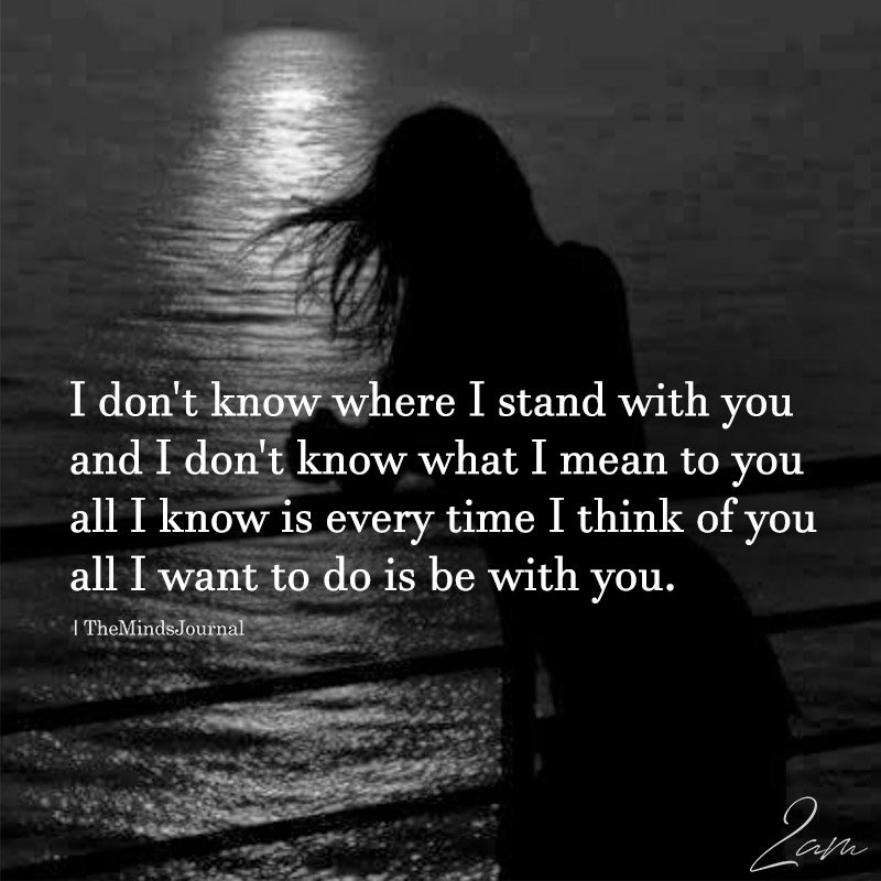 I Don't Know Where I Stand With You