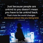 Just Because People Are Unkind To You
