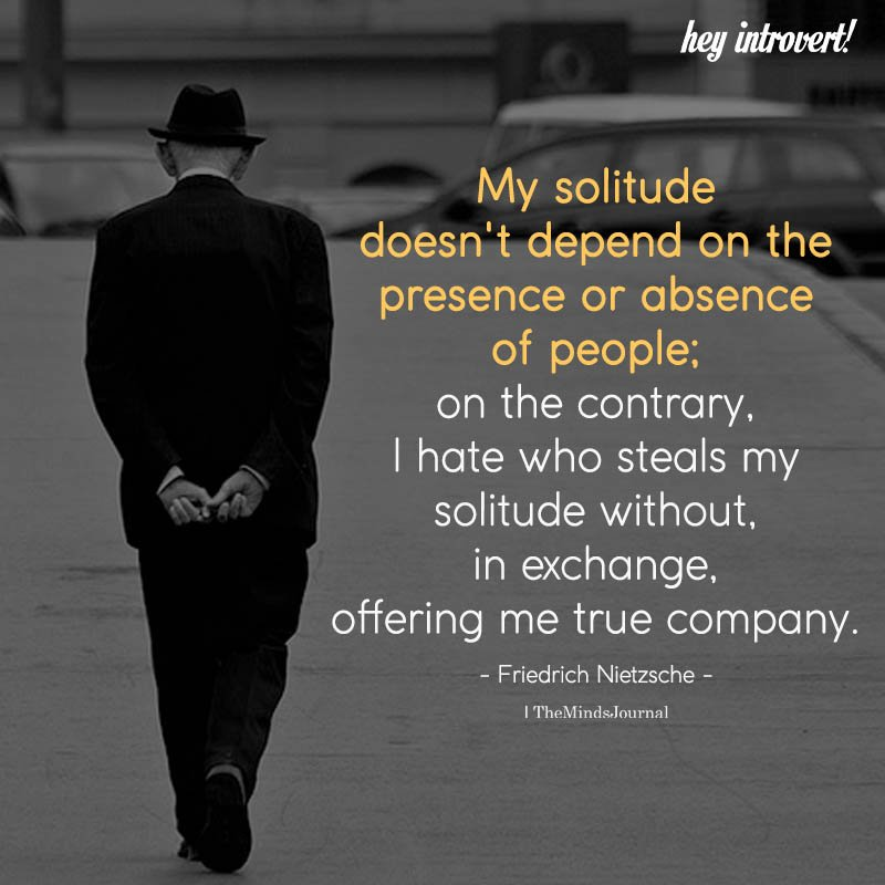 My Solitude Doesn't Depend On the Presence Or Absence Of People