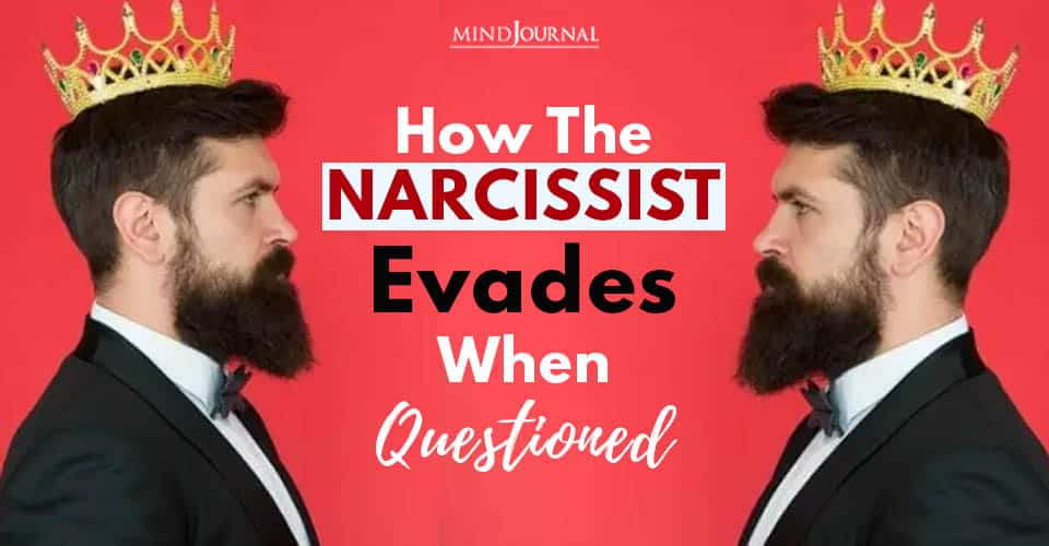 Narcissist Evades When Questioned