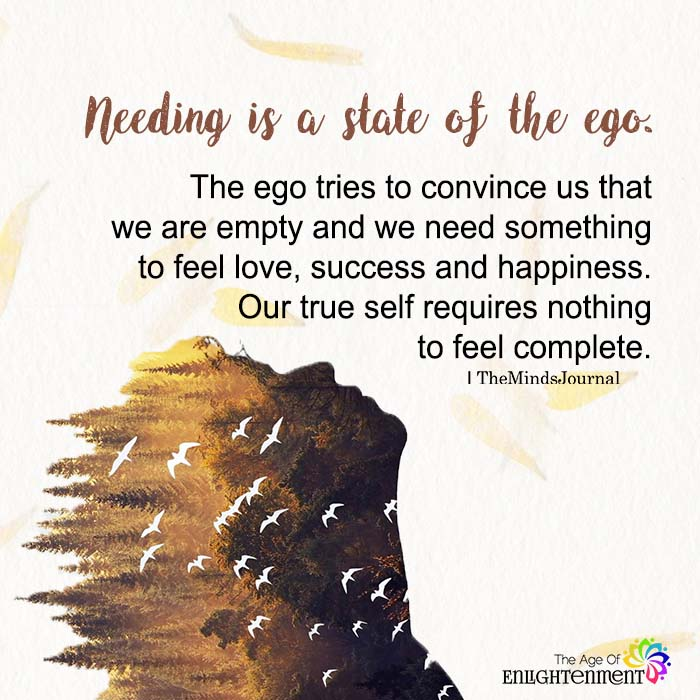 Needing Is A State Of The Ego