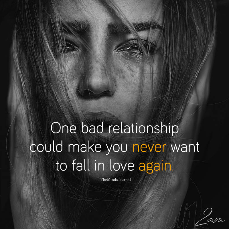 One Bad Relationship Could Make You Never Want