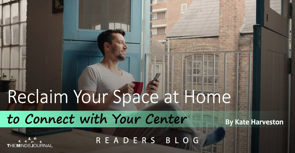 Reclaim Your Space at Home to Connect with Your Center