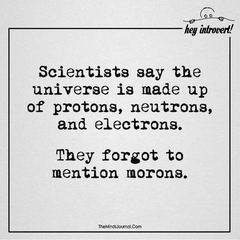 Scientists Say The Universe Is Made Up of Protons, Neutrons, And Electrons