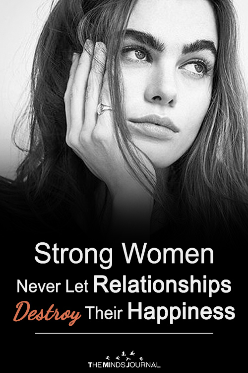 Strong Women Never Let Relationships Destroy Their Happiness