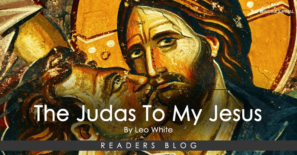 The Judas To My Jesus