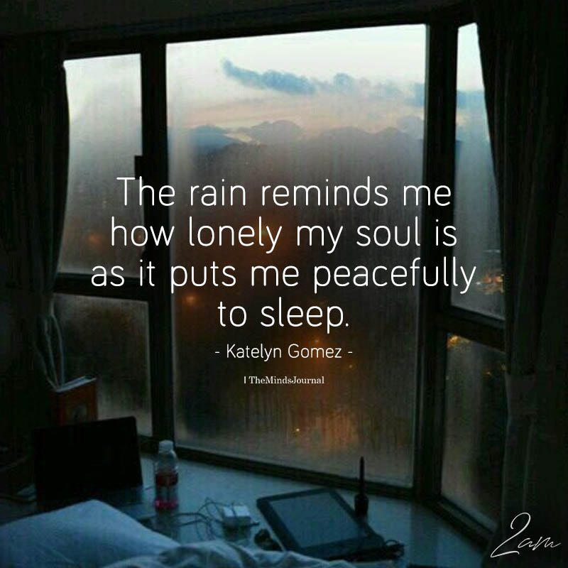 The Rain Reminds Me How Lonely My Soul Is