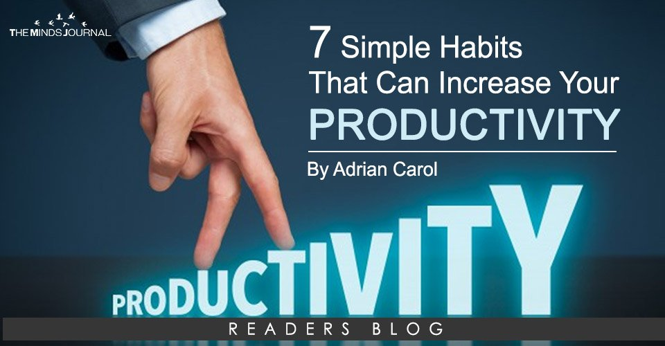 These tips are in no way a one-size-fits-all matter. You can adapt them to your current situation.. 7 Simple Habits That Can Increase Your Productivity
