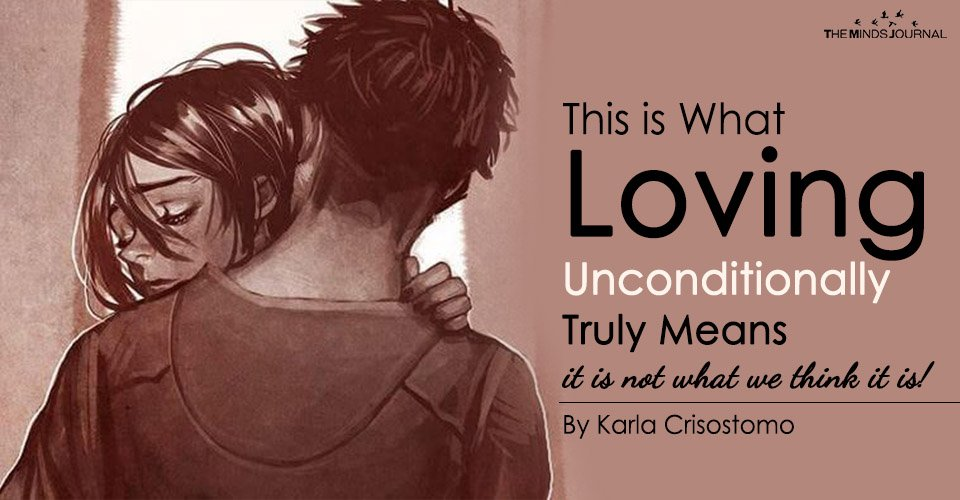 This is What Loving Unconditionally Truly Means It is not what we think it is