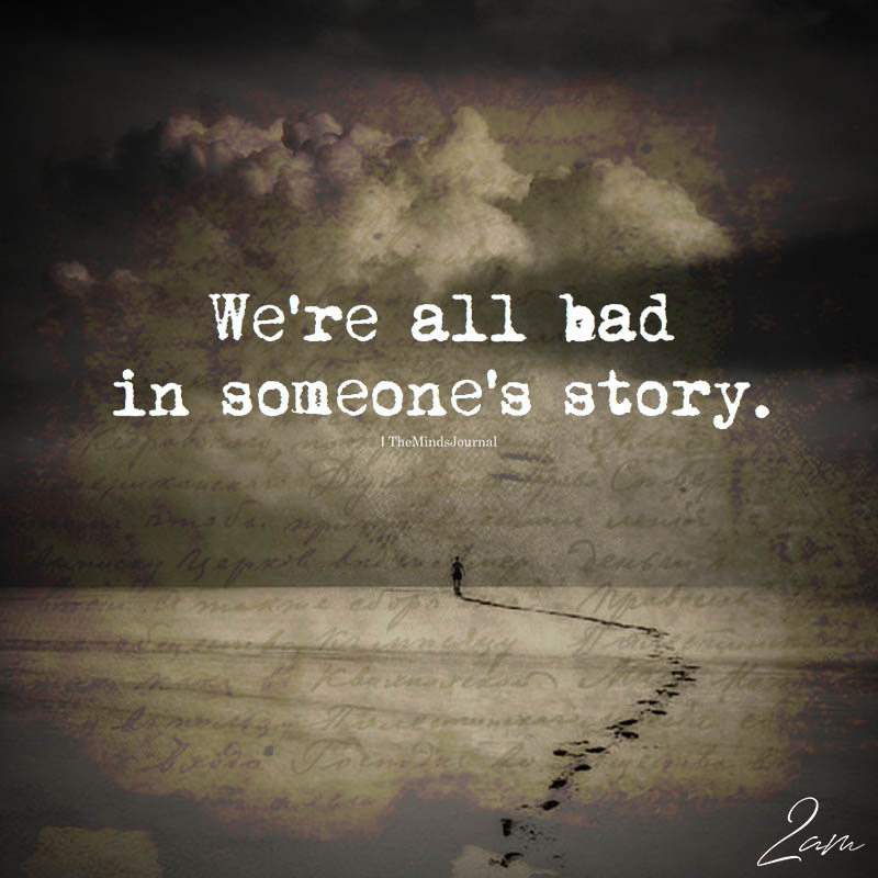 We're All Bad In Someone's Story