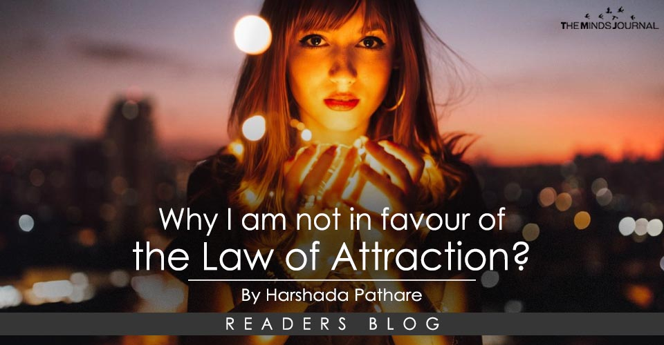 Why I am not in favour of the Law of Attraction